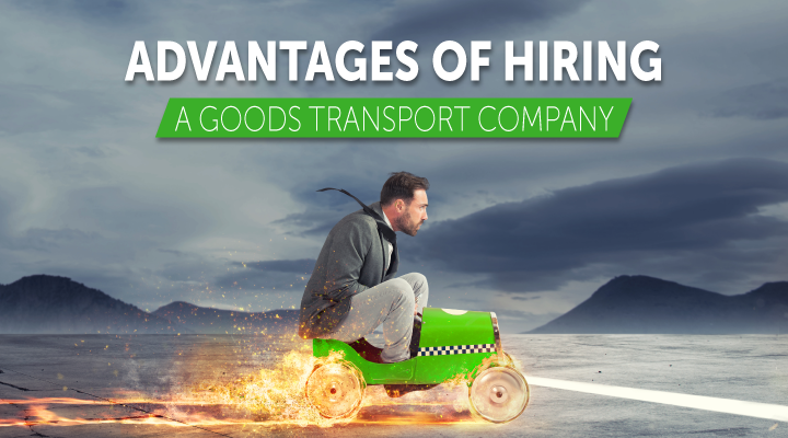The 5 Main Advantages of Hiring a Goods Transport Company